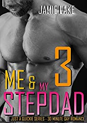 ME & MY STEPDAD PART 3: Gay Romance M M (JUST A QUICKIE SERIES - 30-MINUTE GAY ROMANCE M/M READS Book 26)