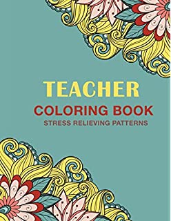 Teacher Coloring Book Stress Relieving Patterns