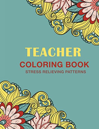 Read Online Teacher Coloring Book: Stress Relieving Patterns ebook