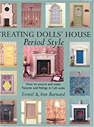 Creating Dolls' House Period Style: How to Source and Make Fixtures and Fittings in 1/12th Scale by Barnard, Lionel, Barnard, Ann (2003) Hardcover