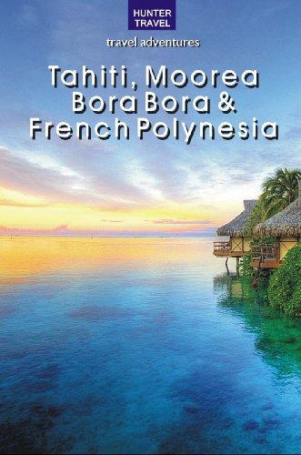Tahiti, Moorea, Bora Bora & French Polynesia (Travel Adventures)