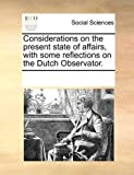 Considerations on the Present State of Affairs, with Some Reflections on the Dutch Observator, See Notes Multiple Contributors, 1170011500