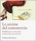 Le anime del commercio. Pubblicità e consumi nel secolo americano