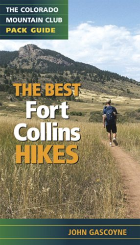 Best Fort Collins Hikes: The Colorado Mountain Club Pack Guide (Colorado Mountain Club Pack - Fort Stores Collins