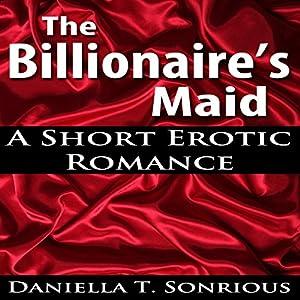 The Billionaire's Maid (A Short Erotic Romance) Audiobook