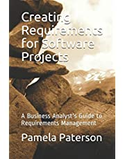 Creating Requirements for Software Projects: A Business Analyst's Guide to Requirements Management