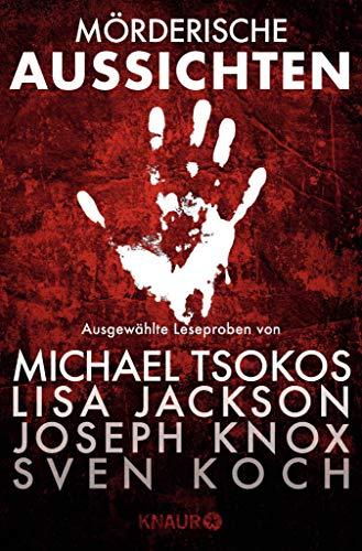 Ebook cover from Mörderische Aussichten: Thriller & Krimi bei Knaur: Ausgewählte Leseproben von Michael Tsokos, Lisa Jackson, Joseph Knox, Sven Koch u.v.m. (German Edition) by Michael Tsokos