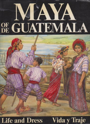 The Maya of Guatemala: Life and Dress (English and Spanish - English In Traje