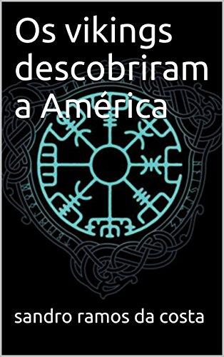 os-vikings-descobriram-a-america-historia-arqueologia-livro-1-portuguese-edition