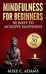Mindfulness :  Mindfulness for Beginners - 50 Ways  to Achieve Happiness  (Remove Negative Thinking, Meditation and Stress Reduction) (English Edition)