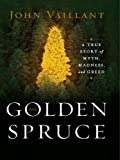The Golden Spruce: A True Story of Myth, Madness, and Greed: A True Story of Myth, Madness and Greed