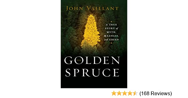 The golden spruce a true story of myth madness and greed 1 john the golden spruce a true story of myth madness and greed 1 john vaillant amazon fandeluxe Images