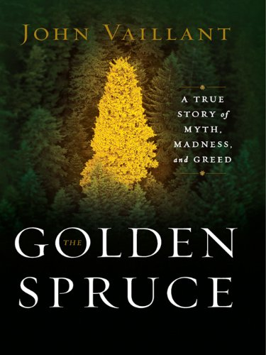 The golden spruce a true story of myth madness and greed 1 john the golden spruce a true story of myth madness and greed by fandeluxe Images