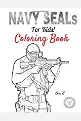 Navy SEALs For Kids: Coloring Book (Navy SEALs Special Forces Leadership and Self-Esteem Books for Kids) (Volume 4) Paperback