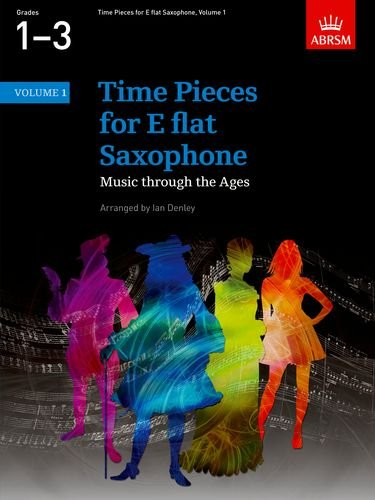 Time Pieces for E flat Saxophone, Volume 1: Music through the Ages in 2 Volumes: v. 1 (Time Pieces (ABRSM)) Sheet music – 12 Jul 2001 Ian Denley OUP Oxford 1860961983 307060