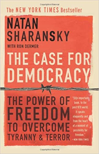 The Case For Democracy: The Power Of  Freedom to Overcome