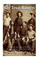 The Texas Rangers: The History and Legacy of the West's Most Famous Law Enforcement Agency