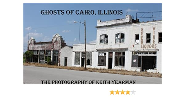 Ghosts of Cairo, Illinois: The Photography of Keith Yearman