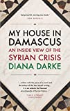 My House in Damascus: An Inside View of the Syrian