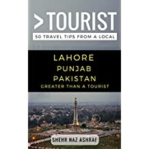 Greater Than a Tourist – Lahore Punjab Pakistan: 50 Travel Tips from a Local