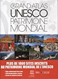 Le grand atlas UNESCO Patrimoine mondial / NE : 1000 sites