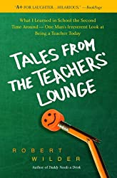 Tales from the Teachers' Lounge: What I Learned in School the Second Time Around-One Man's Irreverent Look at Being a Teacher Today