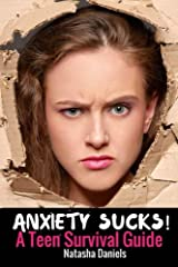 Anxiety Sucks! A Teen Survival Guide (Volume 1) Paperback