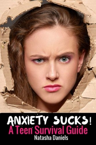 Anxiety Sucks! A Teen Survival Guide (Volume 1)