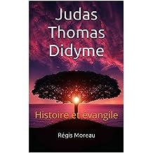 Judas Thomas Didyme: Histoire et évangile (French Edition)