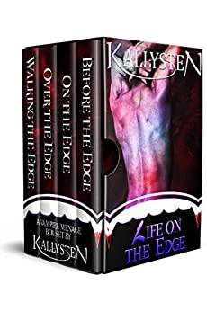 Life On The Edge: A Vampire Menage Box Set by [Kallysten]