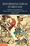 Reforming Ideas in Britain: Politics and Language in the Shadow of the French Revolution, 1789–1815