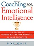 Coaching for Emotional Intelligence, Bob Wall, 0814408907
