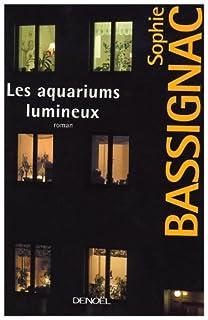 Les aquariums lumineux, Bassignac, Sophie