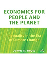 Economics for People and the Planet: Inequality in the Era of Climate Change: Anthem Frontiers of Global Political Economy and Development, Book 1