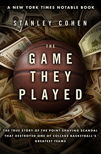The Game They Played: The True Story of the Point-Shaving Scandal That Destroyed One of College Basketball's Greatest Teams cover