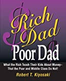 Rich Dad, Poor Dad: What the Rich Teach Their Kids About Money--That the Poor and the Middle Class Do Not! (Miniature…