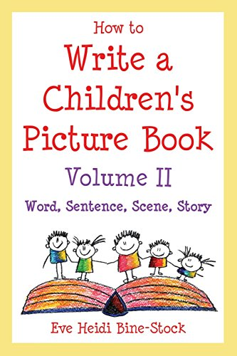 How to Write a Children's Picture Book Volume II: Word, Sentence, Scene, Story (Problem Child Best Scenes)