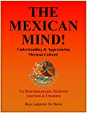THE MEXICAN MIND! - Understanding & Appreciating Mexican Culture!