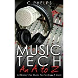 Music Tech: An A to Z: A Glossary For Music Technology A Level