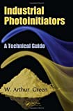 Industrial Photoinitiators, W. Arthur Green, 1439827451