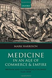 Medicine in an Age of Commerce and Empire: Britain and Its Tropical Colonies, 1660-1830