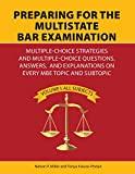 Preparing for the Multistate Bar Examination: Multiple-Choice Strategies and Multiple-Choice Questions, Answers, and Explanations on Every MBE Topic and Subtopic