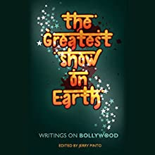 The Greatest Show on Earth: Writings on Bollywood Audiobook by Jerry Pinto (editor) Narrated by Sanjiv Jhaveri
