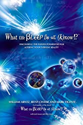 What the Bleep Do We Know!?TM: Discovering the Endless Possibilities for Altering Your Everyday Reality: Discovering the Endless Possibilites for Altering Your Everyday Reality