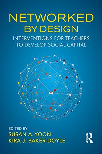 Networked By Design: Interventions for Teachers to Develop Social Capital