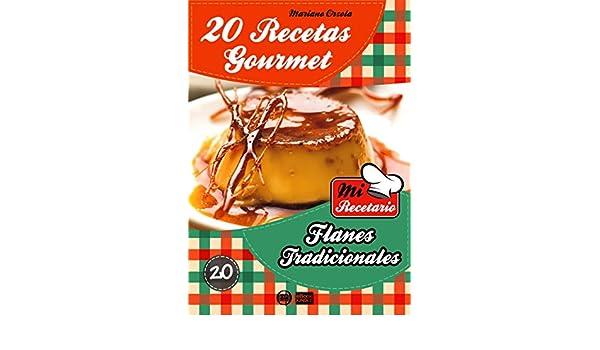 20 RECETAS GOURMET - FLANES TRADICIONALES (Colección Mi Recetario) (Spanish Edition) - Kindle edition by Mariano Orzola. Cookbooks, Food & Wine Kindle ...