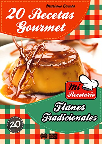 20 RECETAS GOURMET - FLANES TRADICIONALES (Colección Mi Recetario) (Spanish Edition) by