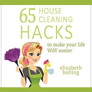 65 House Cleaning Hacks to Make Your Life WAY Easier Audiobook