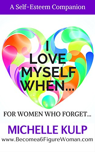 I Love Myself When: A Self-Esteem Companion Book For Women Who Forget