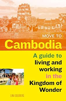 Move to Cambodia: A guide to living and working in the Kingdom of Wonder by [Goldberg, Lina]